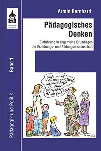 Pädagogisches Denken: Einführung in allgemeine Grundlagen der Erziehungs- und Bildungswissenschaft (Pädagogik und Politik)