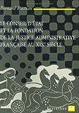 Le Conseil d'Etat et la Fondation de la justice administrative française au XIXe siècle