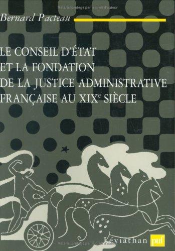 Le Conseil d'Etat et la Fondation de la justice administrative française au XIXe siècle par Bernard Pacteau