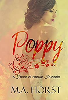 Poppy: A Sexy Modern Fairy Tale (A Force of Nature Novella Book 1) by [Horst, Michelle]