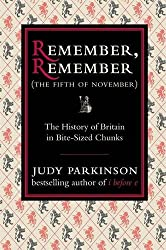 Remember, Remember (The Fifth of November): The History of Britain in Bite-Sized Chunks by Judy Parkinson (2008-10-09)