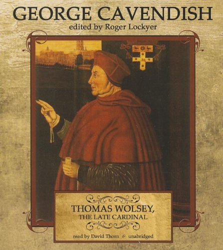 Thomas Wolsey, the Late Cardinal: His Life and Death