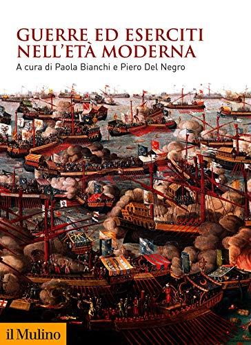 Guerre ed eserciti nell'Età moderna (Biblioteca storica) (Italian Edition)