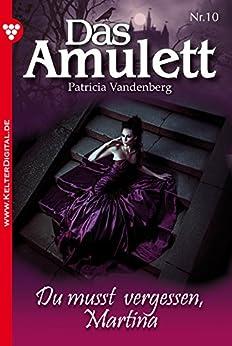Das Amulett 10 - Liebesroman: Du mußt vergessen, Martina!