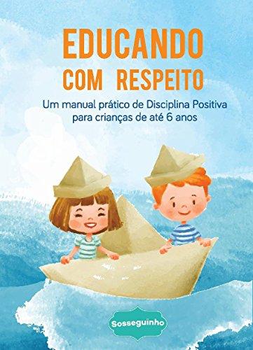 Educando com Respeito: Um manual de disciplina positiva para crianças de até 6 anos (Portuguese Edition)