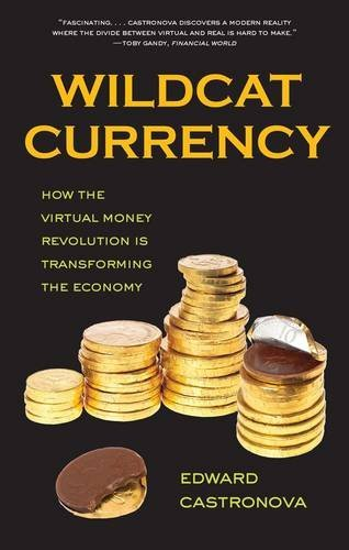Wildcat Currency: How the Virtual Money Revolution Is Transforming the Economy by Edward Castronova (2015-06-30)