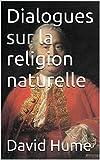 Dialogues sur la religion naturelle - Format Kindle - 2,00 €