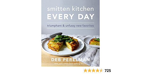 Smitten Kitchen Every Day Triumphant And Unfussy New Favorites A Cookbook Perelman Deb Amazon De Bucher