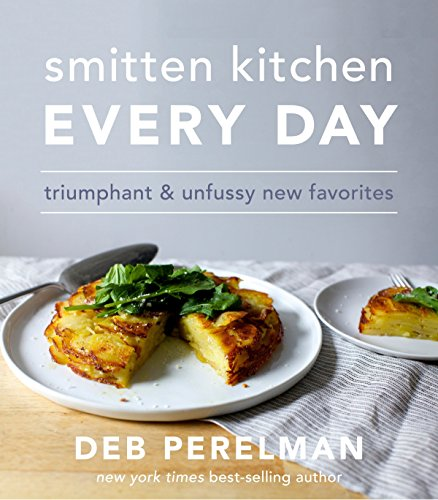 Smitten Kitchen Every Day: Triumphant and Unfussy New Favorites por Deb Perelman