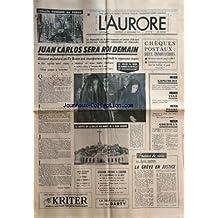 AURORE (L') [No 9706] du 21/11/1975 - JUAN CARLOS SERA ROI DEMAIN - GISCARD ASSISTERA AU TE DEUM -SITUATION EXPLOSIVE A LISVONNE / LE GOUVERNEMENT EST EN GREVE -LES SPORTS -LA GREVE EN JUSTICE PAR GUERIN -GOLDMAN / LE JUGEMENT LE CONDAMNANT A MORT A ETE CASSE -PEGRE / ASCENSION ET CHUTE D'UN GANG / LES ZEMMOUR -AJAR A REFUSE LE GONCOURT -