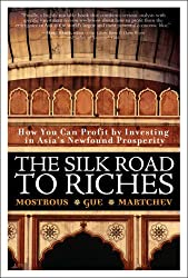 The Silk Road to Riches: How You Can Profit by Investing in Asia's Newfound Prosperity: Discovering Wealth in a Changing World (Financial Times (Prentice Hall))