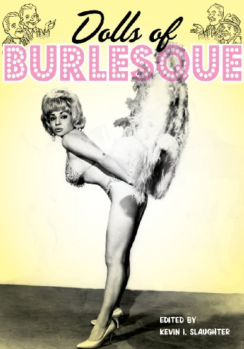 Dolls of Burlesque: Irma The Body, Dorian Dennis, Connie Vaughn and More Vintage Strip Tease Artists (Ladies of the Stage eBooks Book 3) (English Edition) (Doll Burlesque)