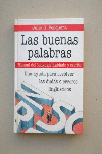 Las buenas palabras : manual del lenguaje hablado y escrtio / Julio G. Pesquera