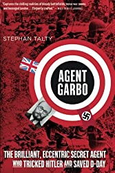 Agent Garbo: The Brilliant, Eccentric Secret Agent Who Tricked Hitler and Saved D-Day by Stephan Talty (2013-05-07)