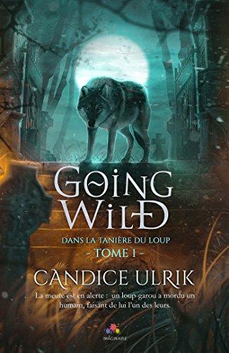 Dans la tanière du loup: Going Wild, T1 par [Ulrik, Candice]