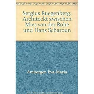 Sergius Ruegenberg: Architeckt zwischen Mies van der Rohe und Hans Scharoun