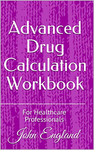 Advanced Drug Calculation Workbook: For Healthcare Professionals (English Edition)