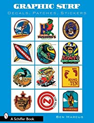 Graphic Surf: Decals, Patches, Stickers by Ben Marcus (2008-03-01)