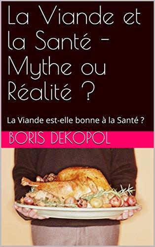 La Viande et la Santé - Mythe ou Réalité ?: La Viande est-elle bonne à la Santé ? (Le Jardin de l'Ataraxie) por Boris Dekopol