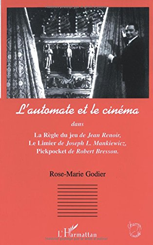 L'automate et le cinma : Dans La Rgle du jeu de Jean Renoir, Le Limier de Joseph L. Mankiewicz, Pickpocket de Robert Bresson