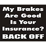 My Brakes are Good is your Insurance Back Off Funny Joke Novelty Car Bumper Sticker
