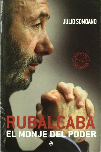 Rubalcaba - el monje del poder (Biografias Y Memorias) por Julio Somoano
