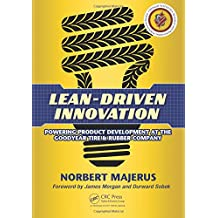 Lean-Driven Innovation: Powering Product Development at The Goodyear Tire & Rubber Company.