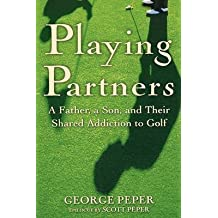 [Playing Partners: A Father and Son and Their Shared Passion for Golf] (By: George Peper) [published: June, 2003]