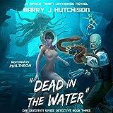 Dead in the Water: A Space Team Universe Novel: Dan Deadman Space Detective, Book 3