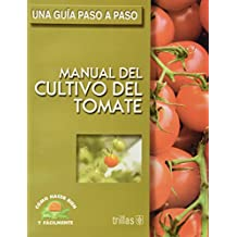 Una Guia Paso a Paso Manual Del Cultivo Del Tomate/ Step by Step Guide to Cultivating Tomato (Como Hacer Bien Y Facilmente / How to do Well and Easily)
