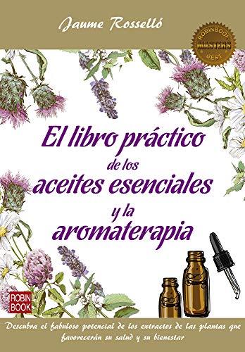 Libro práctico de los aceites esenciales y la aromaterapia, El por Jaume Rosselló