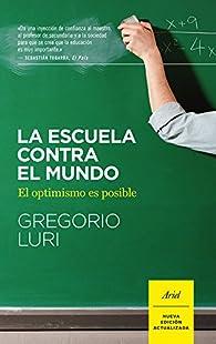 La escuela contra el mundo: El optimismo es posible par Gregorio Luri