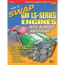 How to Swap GM LS-Series Engines into Almost Anything (S-A Design) by Jefferson Bryant (2009-01-15)