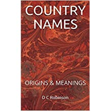 COUNTRY NAMES: ORIGINS & MEANINGS (English Edition)