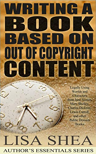 Writing a Book Based On Out Of Copyright Content: Legally Using Worlds and Characters from Jane Austen, Mary Shelley, Charles Dickens, Lewis Carroll, and ... Essentials Series 12) (English Edition)