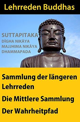 Lehrreden Buddhas - Suttapitaka: I. Sammlung der Längeren Lehrreden, II. Mittlere Sammlung, III. Der Wahrheitpfad - Dhammapada