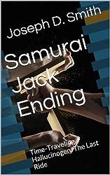 Samurai Jack Ending: Time-Traveling Hallucinogen: The Last Ride (English Edition)