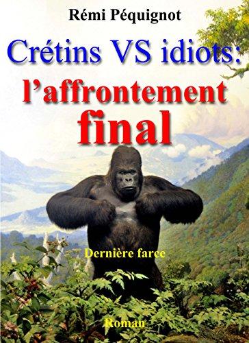 Crétins vs idiots : l'affrontement final: Dernière farce (Émile, Albert, et les autres. T.7) par Rémi Péquignot