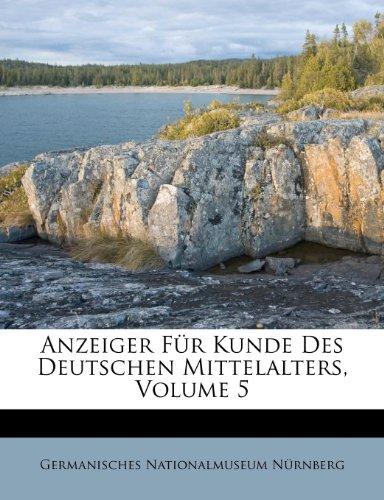 Anzeiger Für Kunde Des Deutschen Mittelalters, Volume 5