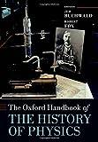 The Oxford Handbook of the History of Physics (Oxford Handbooks)