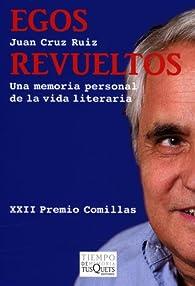 Egos revueltos: Una memoria personal de la vida literaria par Juan Cruz Ruiz