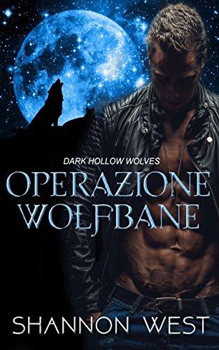 Shannon West - I Lupi di Dark Hollow 05. Operazione Wolfsbane (2018)