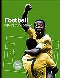 Football : histoire d'une passion / Hugh Hornby | Hornby, Hugh. Auteur