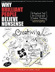 Why Brilliant People Believe Nonsense: A Practical Text For Critical and Creative Thinking by J. Steve Miller (2015-09-04)