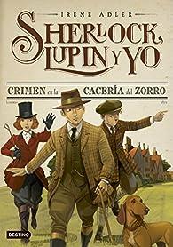 Crimen en la cacería del zorro: Sherlock, Lupin y yo 9 par Irene Adler