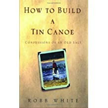 How to Build a Tin Canoe by Robb White (January 01,2005)