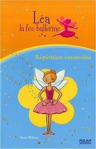 """Afficher """"Léa, la fée ballerine Répétition ensorcelée"""""""