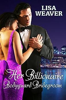 Her Billionaire Bodyguard Bridegroom (Secret Sentinels) by [Weaver, Lisa]
