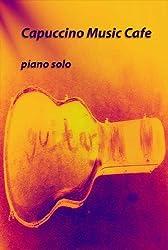 Capuccino Music Cafe: piano solo (Piano compositions Book 2) (English Edition)