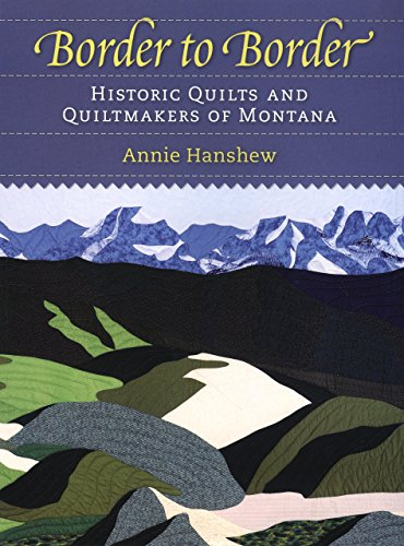 Border to Border: Historic Quilts & Quiltmakers of Montana Rocky Mountain Quilt
